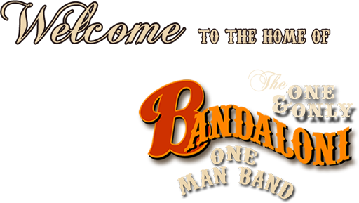 Welcome To The Home Of The One and Only Bandaloni The One Man Band